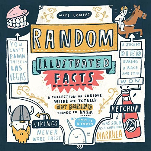 Random Illustrated Facts: A Collection of Curious, Weird, and Totally Not Boring Things to Know cover
