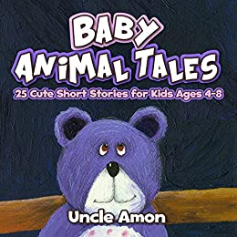 Baby Animal Tales: 25 Cute Short Stories for Kids Ages 4-8