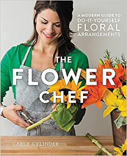 The flower chef a modern guide to do it yourself floral the flower chef a modern guide to do it yourself floral arrangements carly cylinder 9781455555499 amazon books solutioingenieria Choice Image