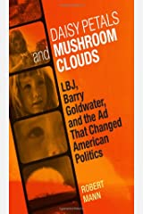 Daisy Petals and Mushroom Clouds: LBJ, Barry Goldwater, and the Ad That Changed American Politics (Voices of the South) Hardcover