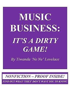 Music Business: It's A Dirty Game! Autobiography of Tiwanda Gail 'Ne Ne' Lovelace