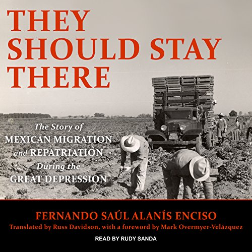 They Should Stay There: The Story of Mexican Migration and Repatriation during the Great Depression by Tantor Audio