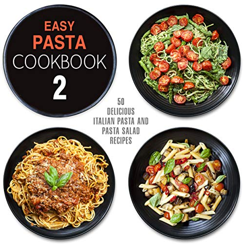 Easy Pasta Cookbook 2: All Types of Delicious Pasta, Pasta Salad, and Pesto ()