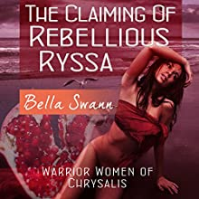 The Claiming of Rebellious Ryssa: Warrior Women of Chrysalis, Book 1 Audiobook by Bella Swann Narrated by Joe Formichella