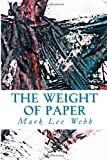 The Weight of Paper, Mark Webb, 0615965067