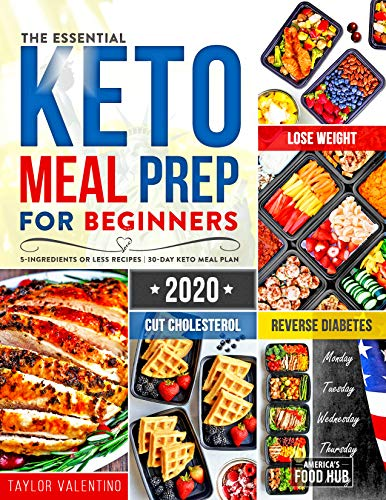 The Essential Keto Meal Prep for Beginners 2020: 5-Ingredient Affordable, Quick & Easy Recipes for Smart People on a Budget | Lose Weight, Cut Cholesterol & Reverse Diabetes | 30-Day Keto Meal Plan by America's Food Hub