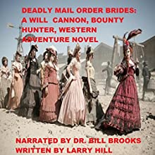Deadly Mail Order Brides: A Will Cannon, Bounty Hunter, Western Adventure Novel: Will Cannon, Bounty Hunter, Book 16 Audiobook by Larry Hill Narrated by Dr. Bill Brooks