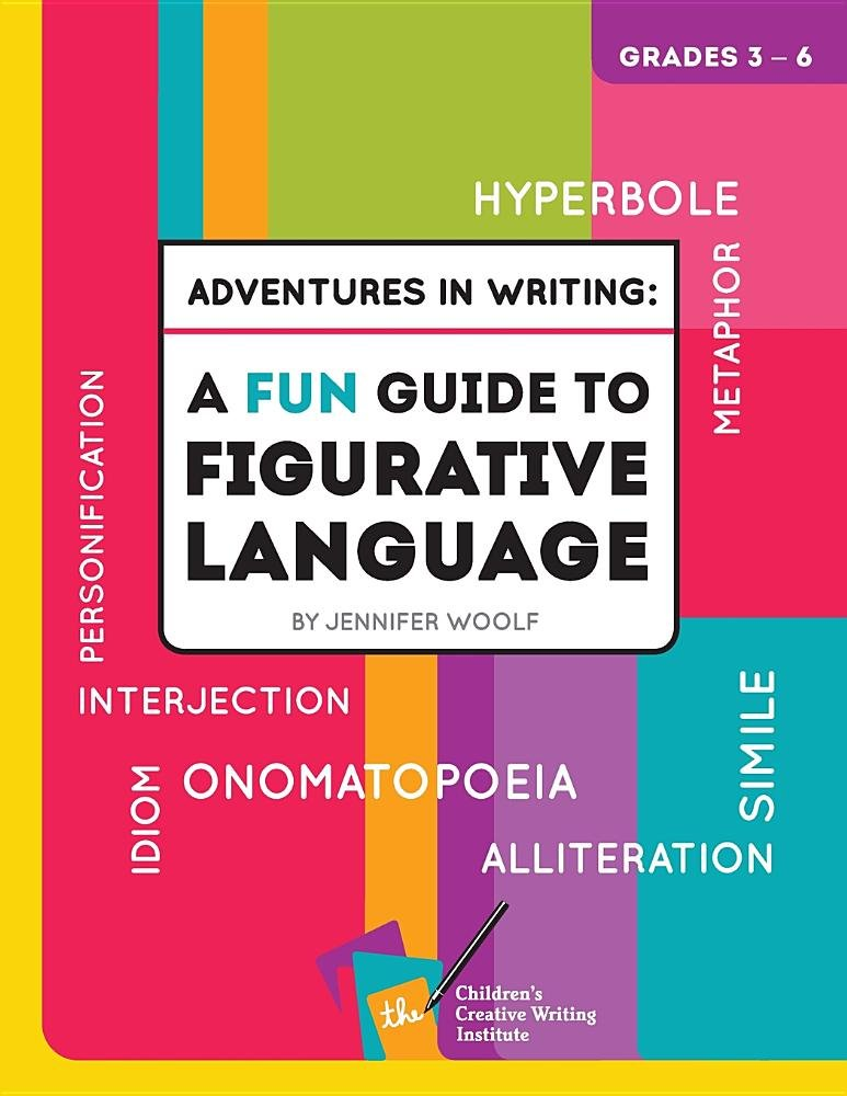 Adventures In Writing: A Fun Guide to Figurative Language (Second Edition) by The Children's Creative Writing Institute