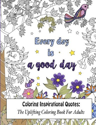Coloring Inspirational Quotes: The Uplifting Coloring Book For Adults (Beautiful Adult Coloring Books) (Volume 1)
