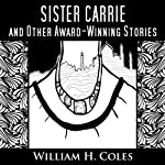 Sister Carrie and Other Award-Winning Short Stories | William H. Coles