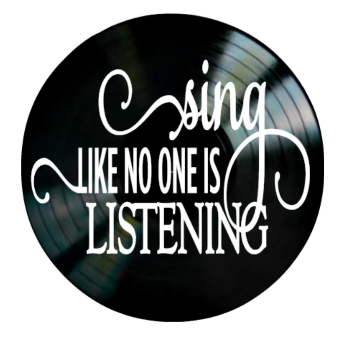 Sing Like No One is Listening Quote on a Vinyl Record Album Wall Artwork