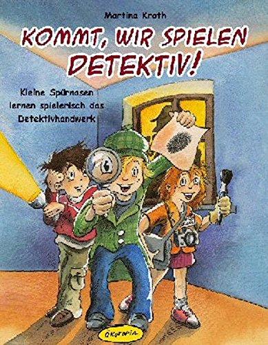 Kommt, wir spielen Detektiv!: Kleine Spürnasen lernen spielerisch das Detektivhandwerk (Praxisbücher für den pädagogischen Alltag)