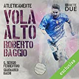 img - for Vola alto - Roberto Baggio (Atleticamente) book / textbook / text book