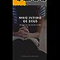 Mais Intimo de Deus: Mensagens para uma vida mais próxima de Deus (Portuguese Edition)