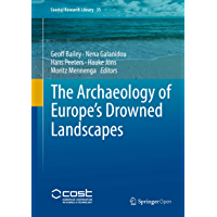 The Archaeology of Europe's Drowned Landscapes (Coastal Research Library Book 35) (English Edition)