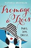 Fromage à Trois: Paris. Love. Cheese. (1)