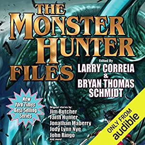 The Monster Hunter Files Audiobook by Larry Correia, Jonathan Maberry, Faith Hunter, Jim Butcher Narrated by Oliver Wyman, Bailey Carr, Khristine Hvam
