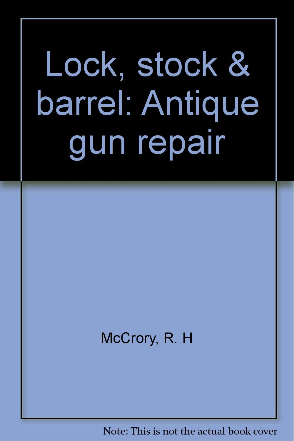 Lock, stock & barrel: Antique gun repair: R. H McCrory: Amazon.com: Books