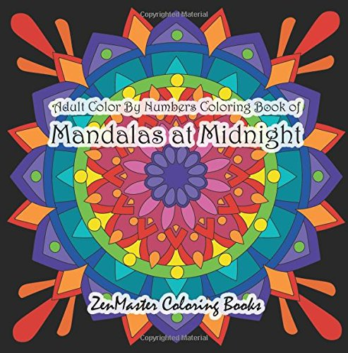 Adult Color By Numbers Coloring Book of Mandalas at Midnight: A Mandalas and Designs Black Background Color By Number Coloring Book For Adults For ... Color By Number Coloring Books) (Volume 26)