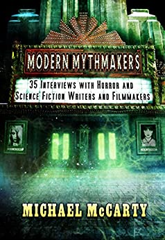 Modern Mythmakers: 35 Interviews with Horror & Science Fiction Writers and Filmmakers by [McCarty, Michael]