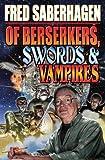 Of Berserkers, Swords and Vampires, Fred Saberhagen, 143913393X