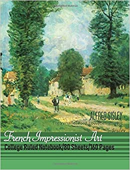 french impressionist art notebook alfred sisley the versailles road louveciennes college ruled notebook journal 80 sheets 160 pages 85x11