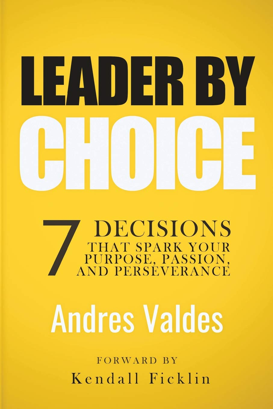 Leader By Choice: 7 Decisions That Spark Your Purpose, Passion, And Perseverance PDF