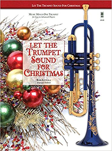 amazoncom let the trumpet sound for christmas music minus one trumpet 9780989670562 bob zottola books - Amazon Christmas Music