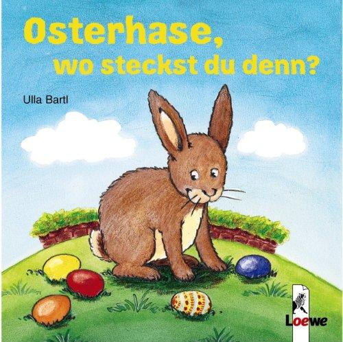 Osterhase, wo steckst du denn? ; Gest. v. Bartl, Ulla; Deutsch; -