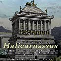 Halicarnassus: The History and Legacy of the Ancient Greek City and Home to One of the Seven Wonders of the World Audiobook by  Charles River Editors Narrated by Scott Clem
