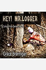 Hey! Mr. Logger (Curious Kids Series) (Volume 1)
