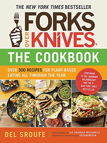 Forks Over Knives_The Cookbook: Over 300 Recipes for Plant-Based Eating All Through the Year (Engine 2 Diet Cookbook)