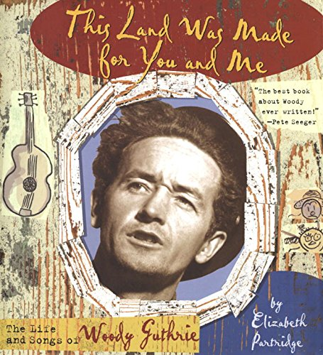 This Land Was Made for You and Me: The Life and Songs of Woody Guthrie (Golden Kite Awards)