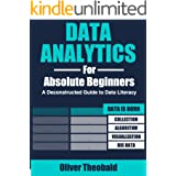 Data Analytics for Absolute Beginners: A Deconstructed Guide to Data Literacy: (Introduction to Data, Data Visualization, Bus