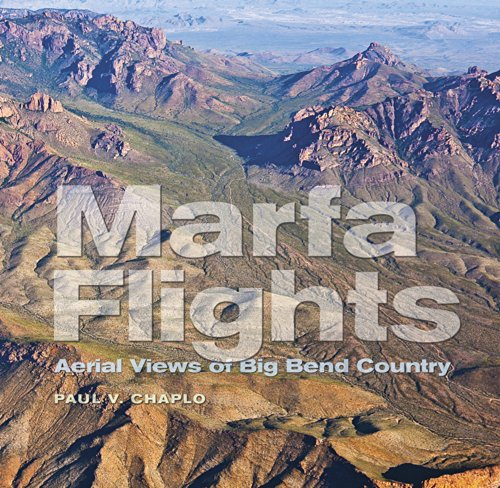 Marfa Flights: Aerial Views of Big Bend Country (Tarleton State University Southwestern Studies in the Humanities) (Photography Aerial Map)