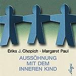 Aussöhnung mit dem inneren Kind | Erika J. Chopich,Margeret Paul