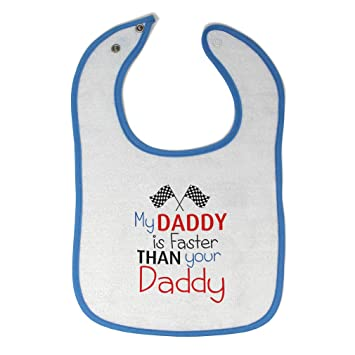Toddler /& Baby Bibs Burp Cloths My Daddy is Faster Than Your Race Car Dad Fathers Day Me and Cotton Items for Girl Boy Gifts Ad White Black Design Only