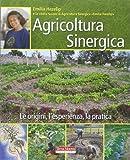Agricoltura sinergica : le origini, l'esperienza, la pratica