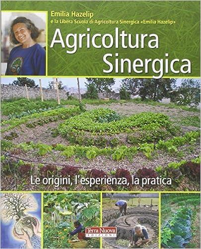 Agricoltura sinergica. Le origini, l'esperienza, la pratica – Emilia Hazelip