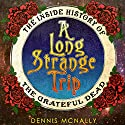 A Long Strange Trip: The Inside History of the Grateful Dead Audiobook by Dennis McNally Narrated by Sean Runnette