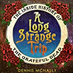 A Long Strange Trip: The Inside History of the Grateful Dead | Dennis McNally