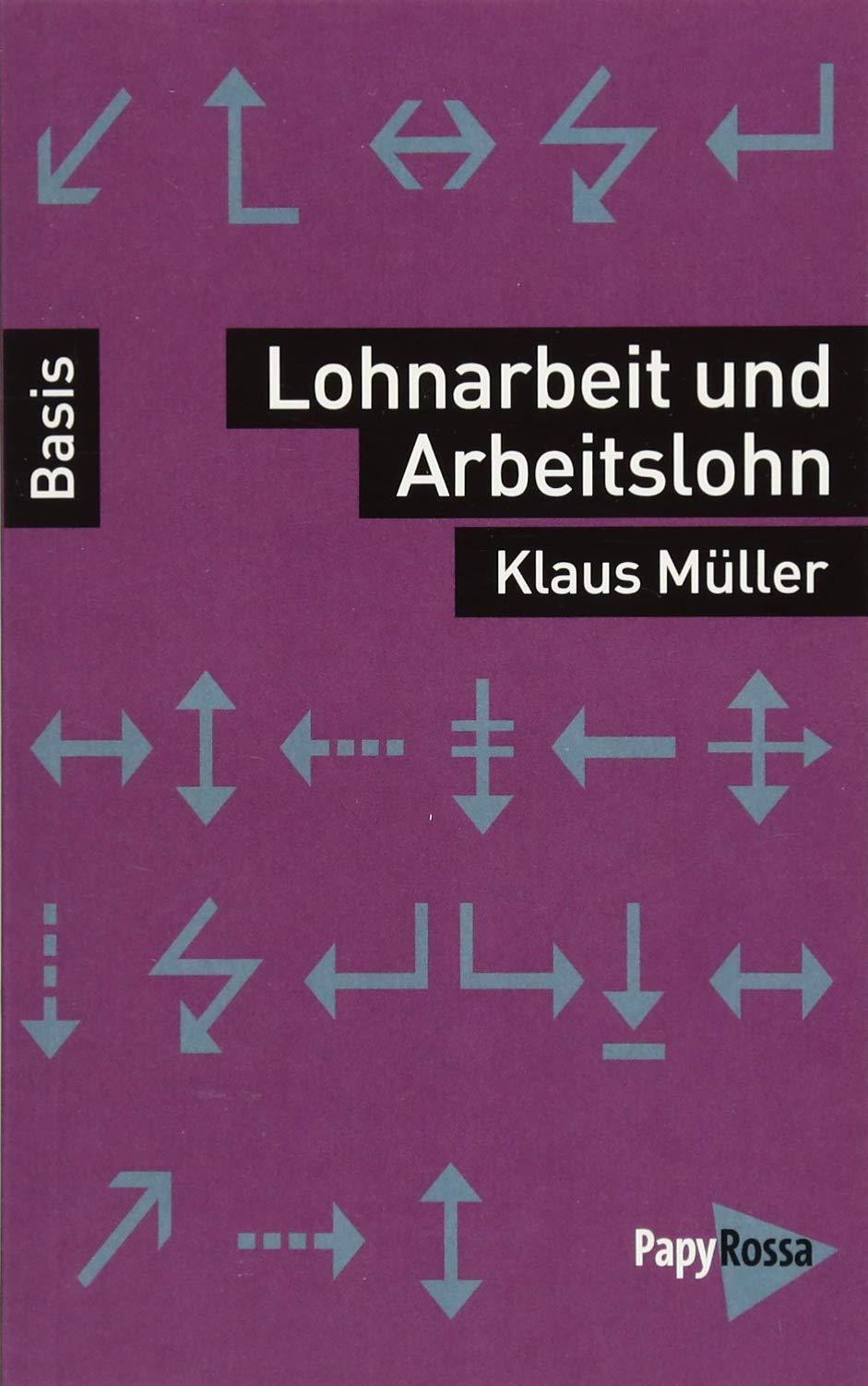 Lohnarbeit und Arbeitslohn (Basiswissen Politik / Geschichte / Ökonomie) Taschenbuch – 10. März 2018 Klaus Müller PapyRossa Verlag 3894386673 Wirtschaft / Allgemeines
