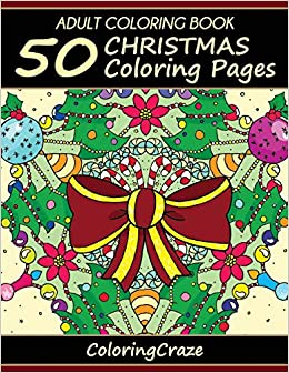 Amazon Com Adult Coloring Book 50 Christmas Coloring Pages Christmas Collection Volume 1 9781519203113 Adult Coloring Books Illustrators Alliance Books