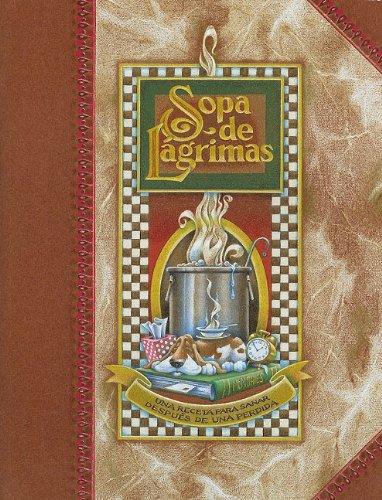 Sopa de Lagrimas: Una Receta Para Sanar Despues de una Perdida = Tear Soup (Spanish Edition)