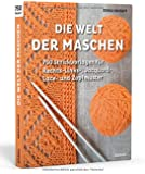 Die Welt der Maschen: 750 Strickvorlagen für Rechts-Links-, Jacquard-, Lace- und Zopfmuster