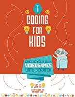 Coding For Kids: Create Your Own Video Games With