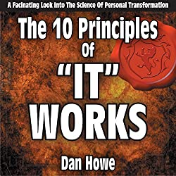 The 10 Principals of It Works: A Look into the Science of Personal Transformation