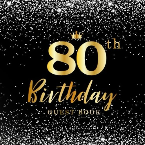 80th Birthday Guest Book: Happy Birthday Celebrating 80 Years, Birthday Party, 80th Anniversary, Celebration Guest Book Anniversary, Write In Log ... (80th Anniversary Celebration Parties -