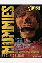 Mummies: Dried, Tanned, Sealed, Drained, Frozen, Embalmed, Stuffed, Wrapped, and Smoked...and We're Dead Serious (National Geographic Kids) Hardcover