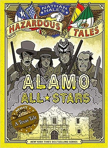 Nathan Hales Hazardous Tales: Alamo All-Stars